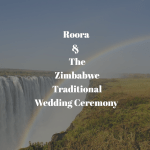 The Zimbabwe Traditional Wedding and Roora
