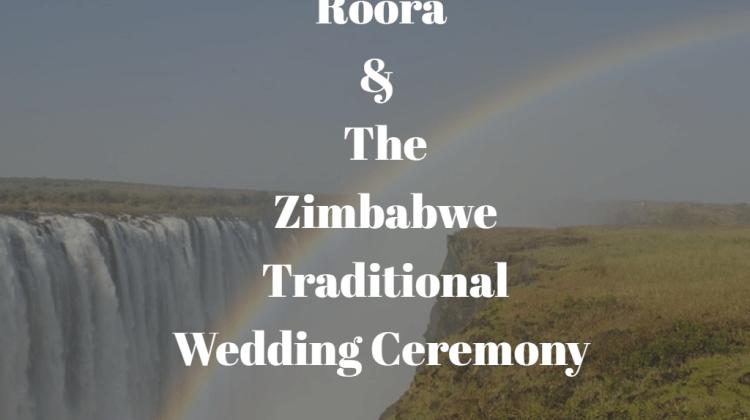 The Zimbabwe Traditional Wedding and Roora