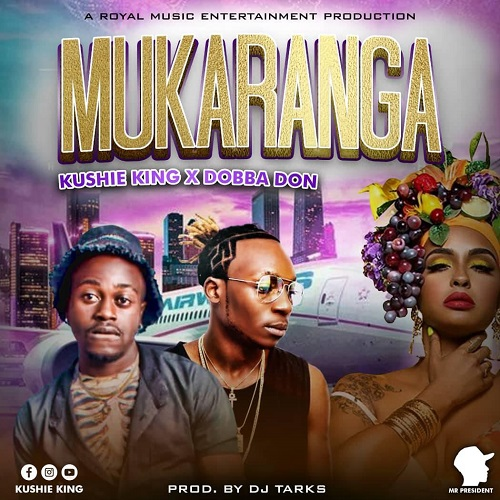 dobba don ft kushie king mukaranga