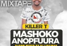 killer t mashoko anopfuura album mixtape