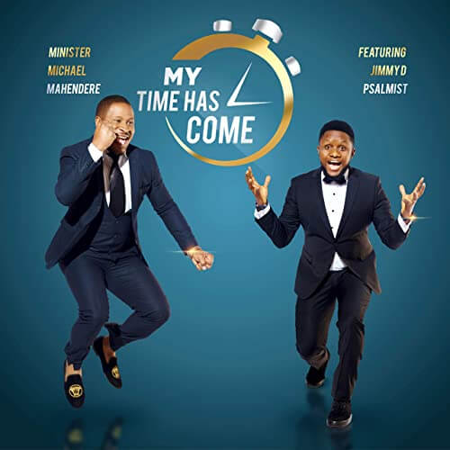 minister michael mahendere ft jimmy d psalmist my time has come