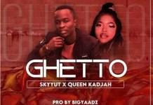 skyyut ft queen kadjah ghetto