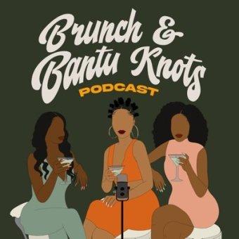 Brunch and Bantu Knots Podcast