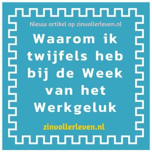 Waarom ik twijfels heb bij de Week van het Werkgeluk zinvollerleven.nl
