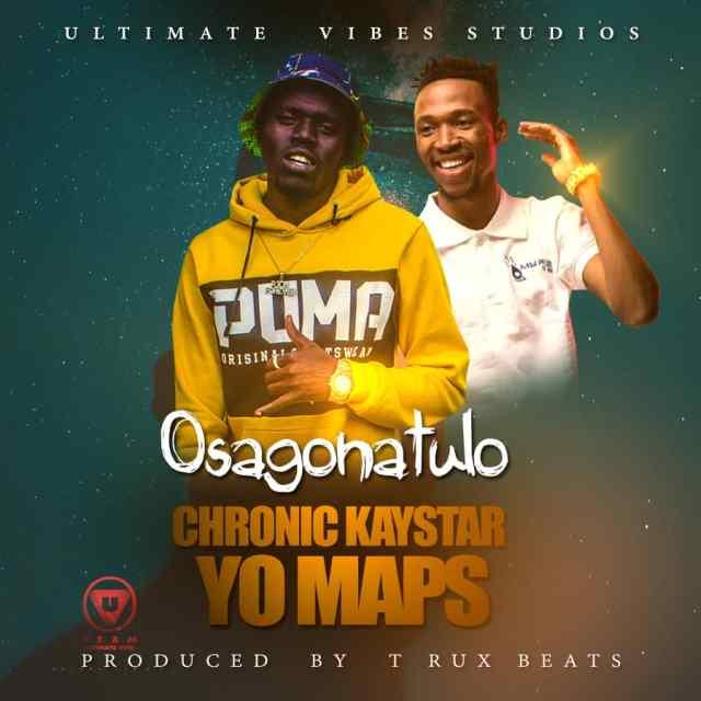 Chronic Kaystar ft Yo Maps - 'Osagonatulo' |Mp3 DOWNLOAD