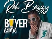 Rich Bizzy – Buyer Azimya (Prod By MT)