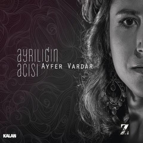 Ayrılığın Acısı • Ayfer Vardar