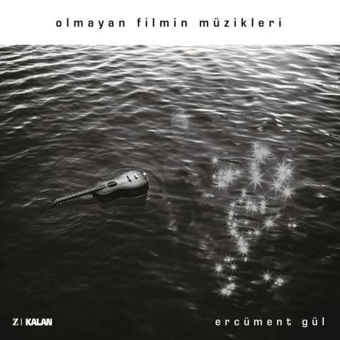 Olmayan Filmin Müzikleri • Ercüment Gül