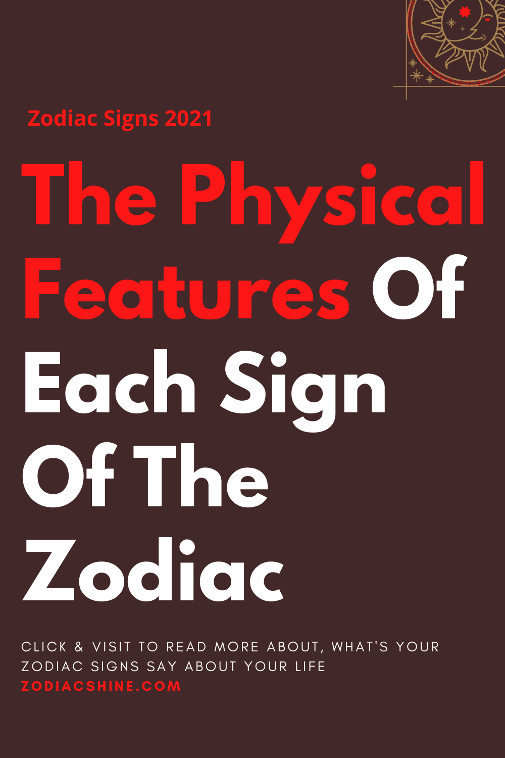 The Physical Features Of Each Sign Of The Zodiac