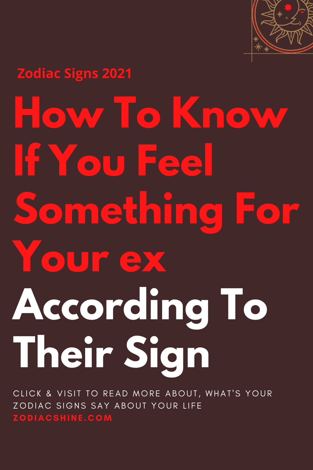 How To Know If You Feel Something For Your ex According To Their Sign