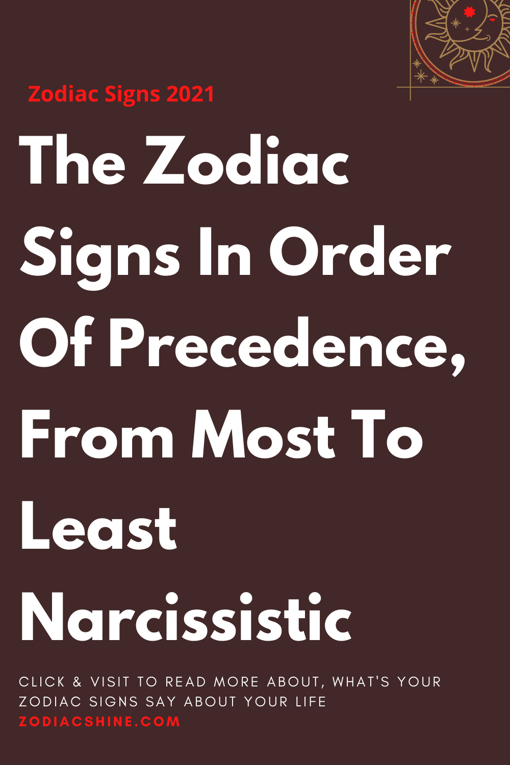 The Zodiac Signs In Order Of Precedence, From Most To Least Narcissistic