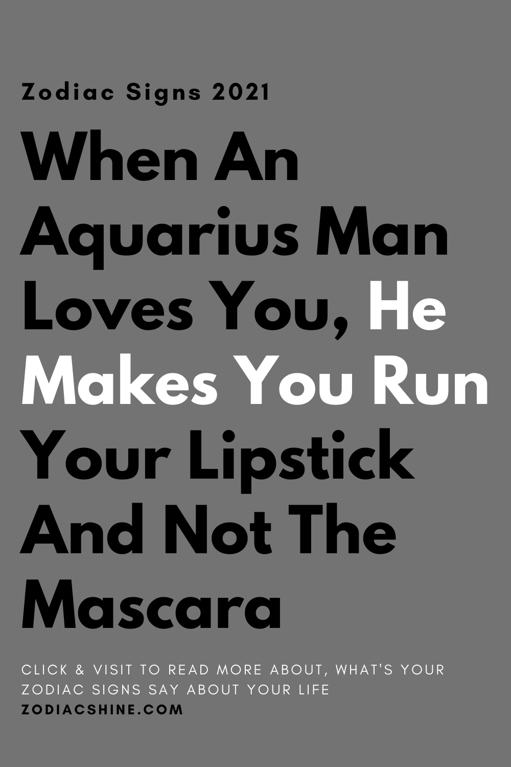 When An Aquarius Man Loves You, He Makes You Run Your Lipstick And Not The Mascara