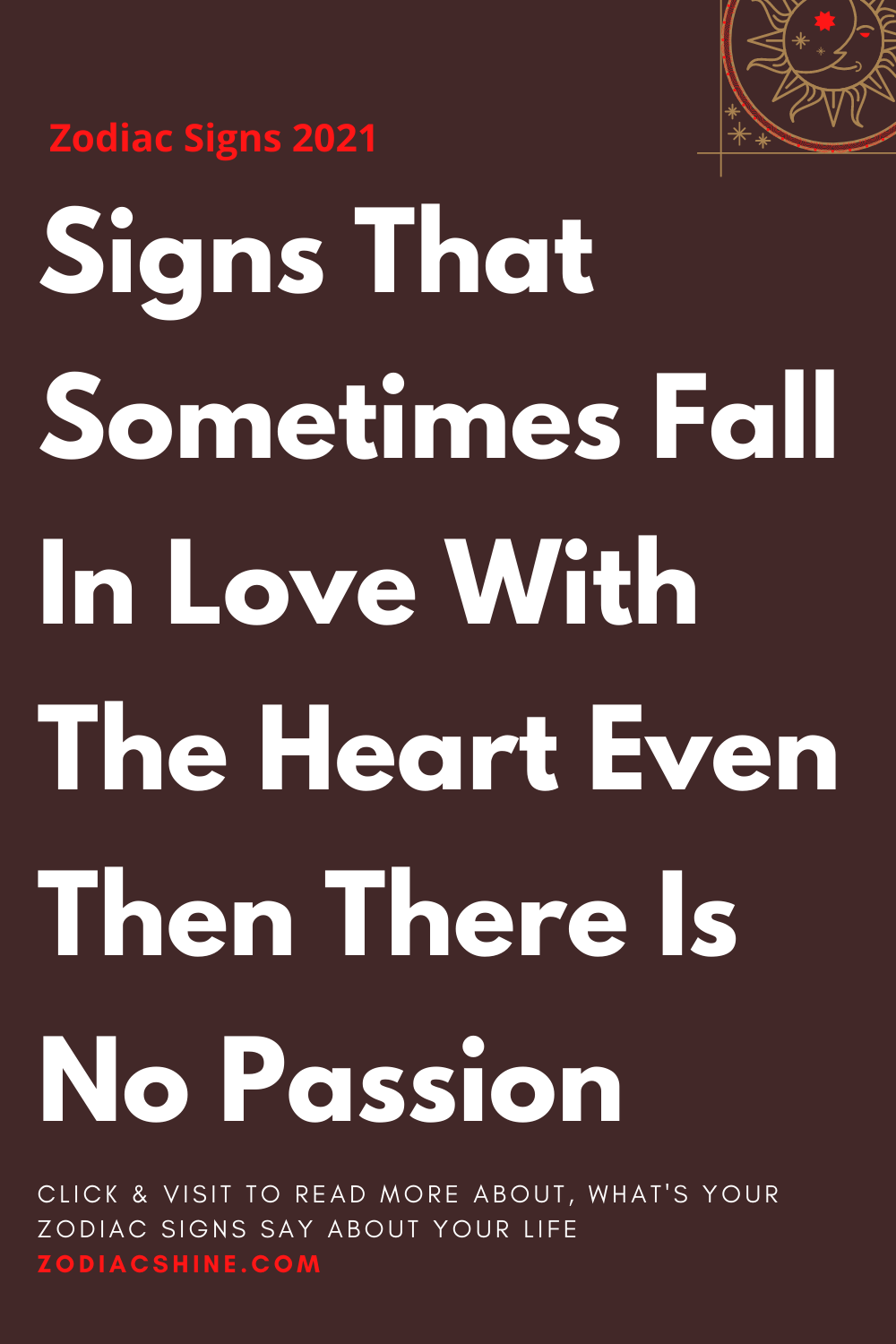 Signs That Sometimes Fall In Love With The Heart Even Then There Is No Passion