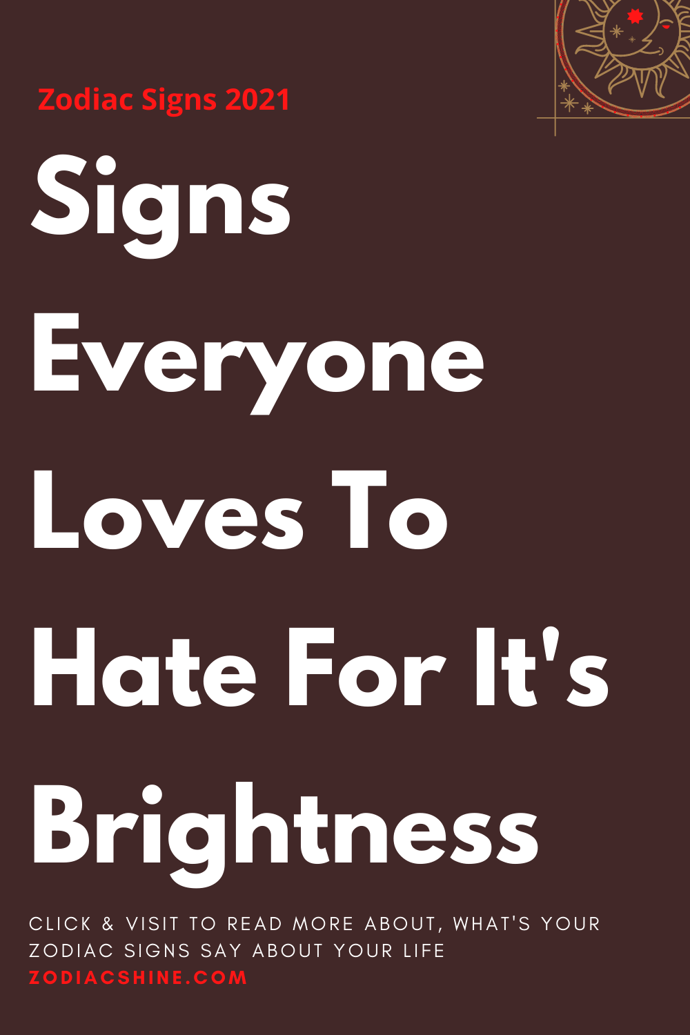 Signs Everyone Loves To Hate For It's Brightness