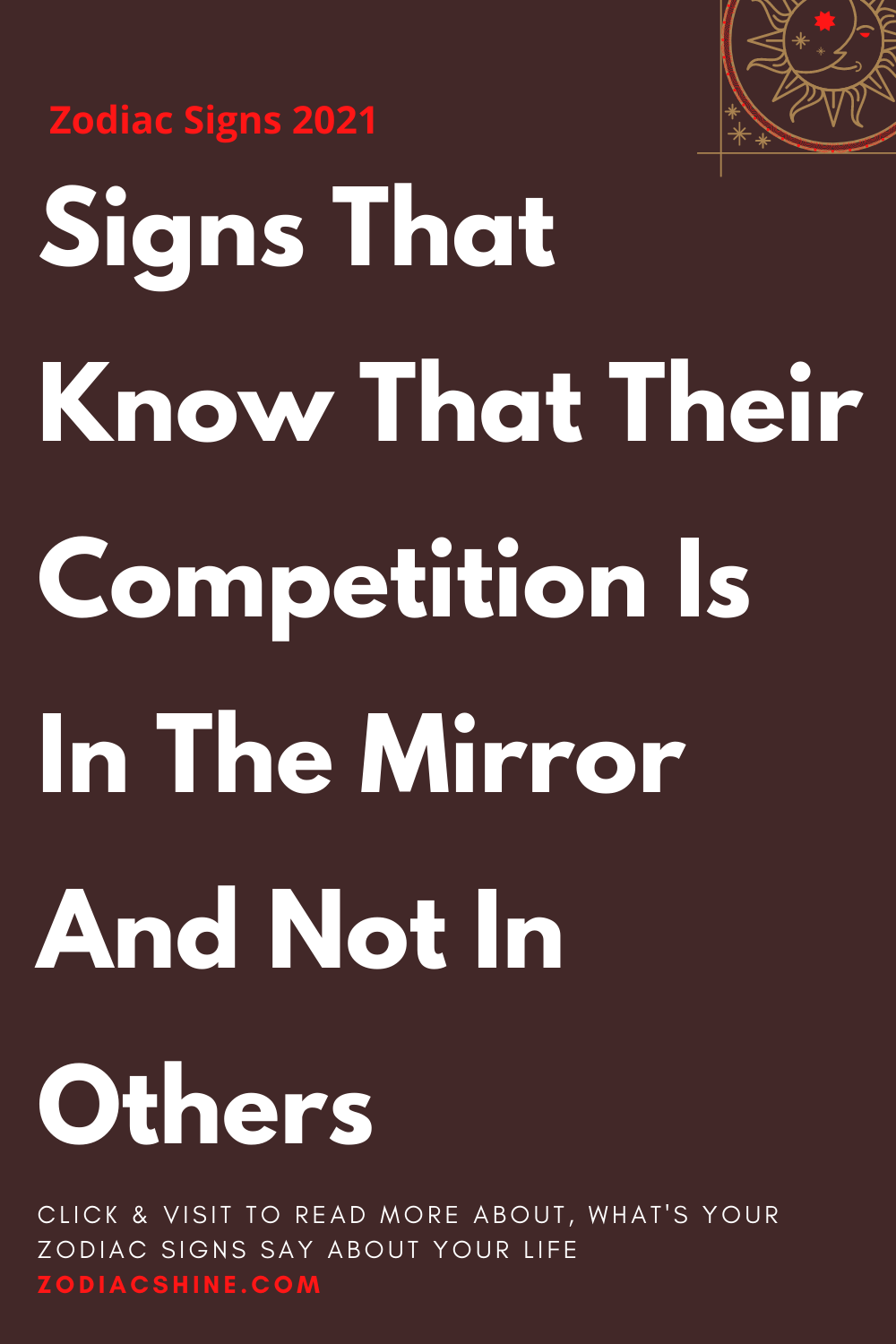 Signs That Know That Their Competition Is In The Mirror And Not In Others