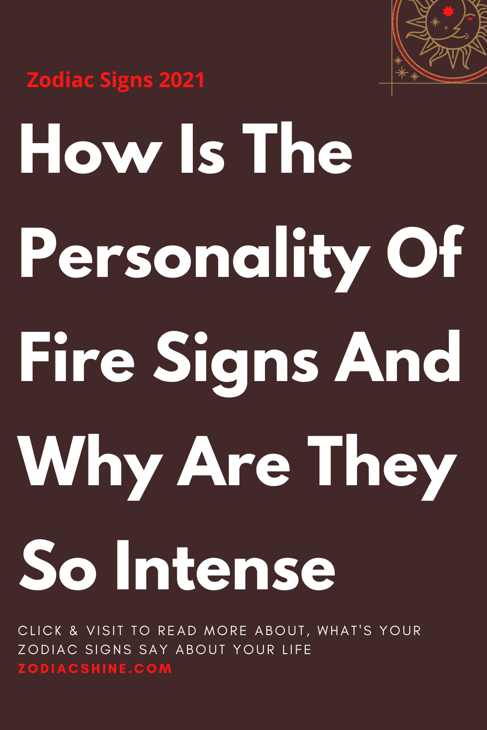 How Is The Personality Of Fire Signs And Why Are They So Intense