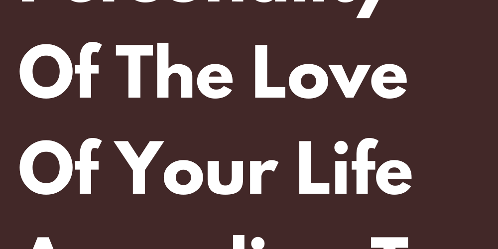 The Personality Of The Love Of Your Life According To Your Sign