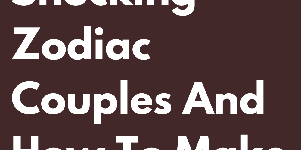 The Most Shocking Zodiac Couples And How To Make It Work