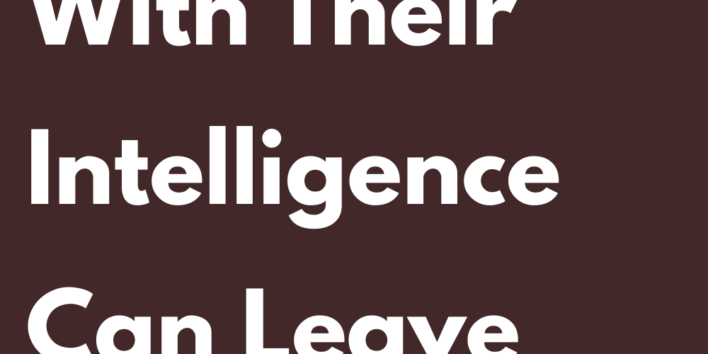 Signs That With Their Intelligence Can Leave Anyone Bad