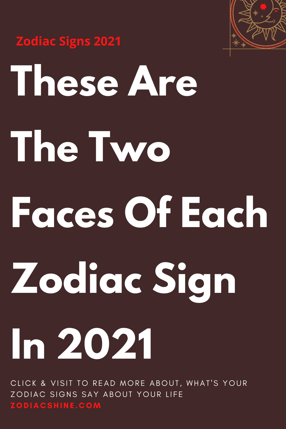 These Are The Two Faces Of Each Zodiac Sign In 2021