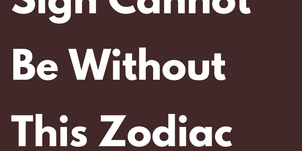 Your Zodiac Sign Cannot Be Without This Zodiac Sign