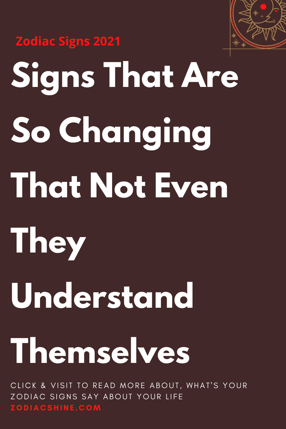 Signs That Are So Changing That Not Even They Understand Themselves