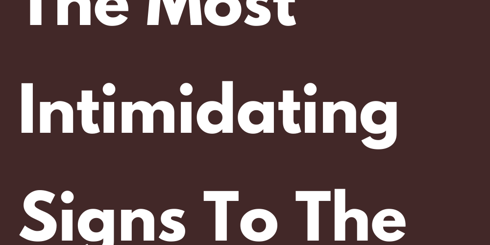 Ranking From The Most Intimidating Signs To The Sweetest