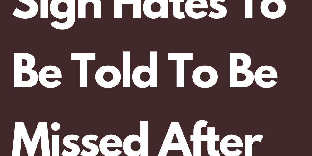 Why Every Sign Hates To Be Told To Be Missed After They Hurt Him