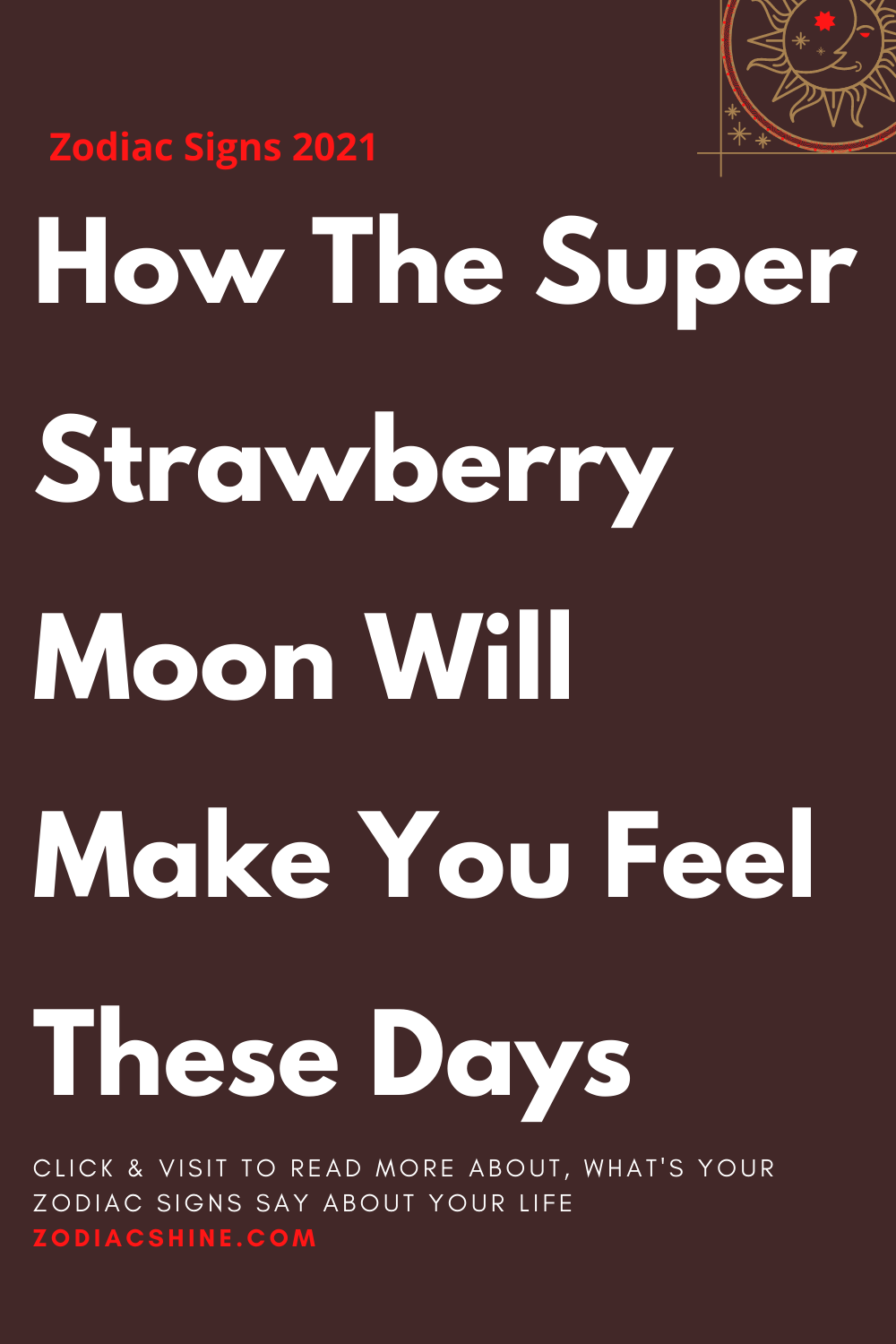 How The Super Strawberry Moon Will Make You Feel These Days