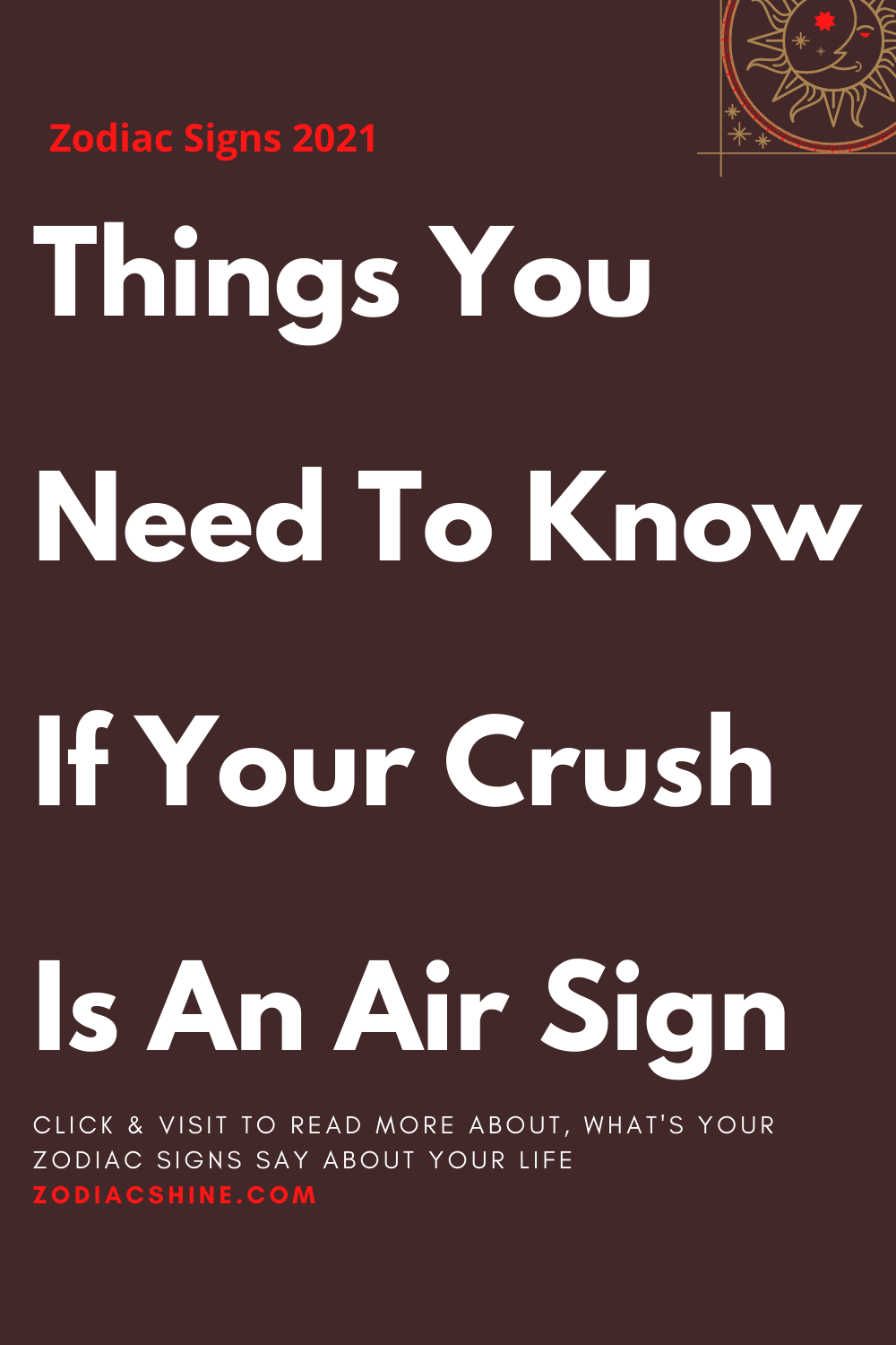 Things You Need To Know If Your Crush Is An Air Sign