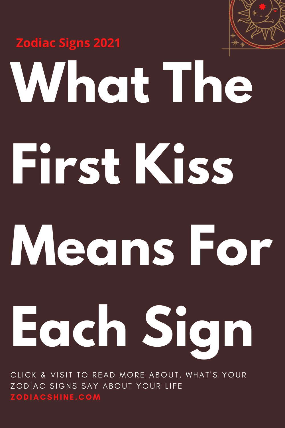 What The First Kiss Means For Each Sign