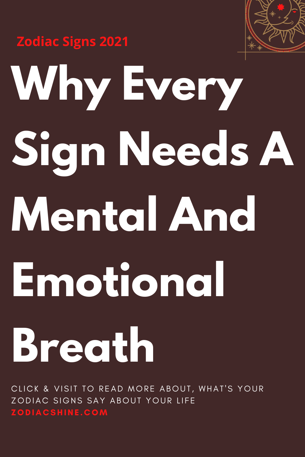 Why Every Sign Needs A Mental And Emotional Breath