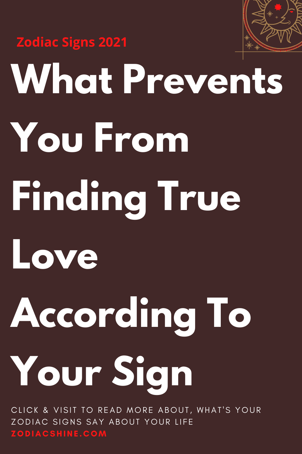 What Prevents You From Finding True Love According To Your Sign
