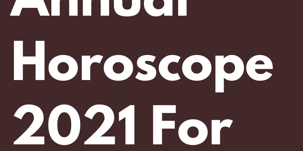 The Special Annual Horoscope 2021 For Men