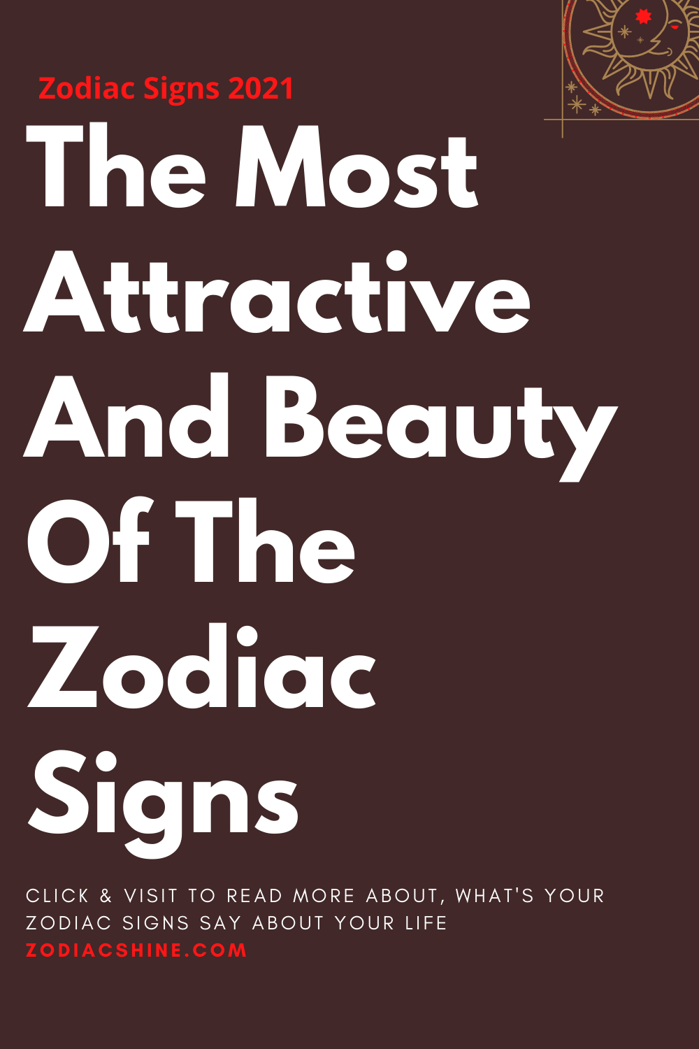 The Most Attractive And Beauty Of The Zodiac Signs