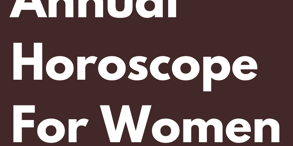 The Special Annual Horoscope For Women In 2021