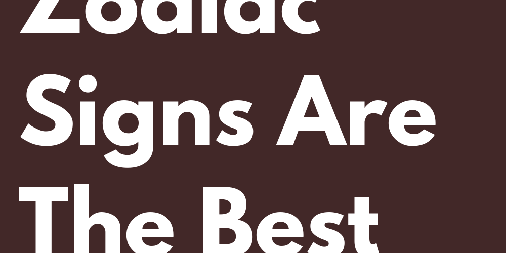 These 6 Zodiac Signs Are The Best Siblings