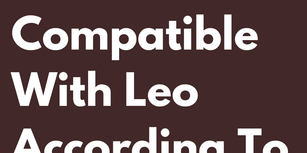 The 4 Signs Most Compatible With Leo According To Astrology