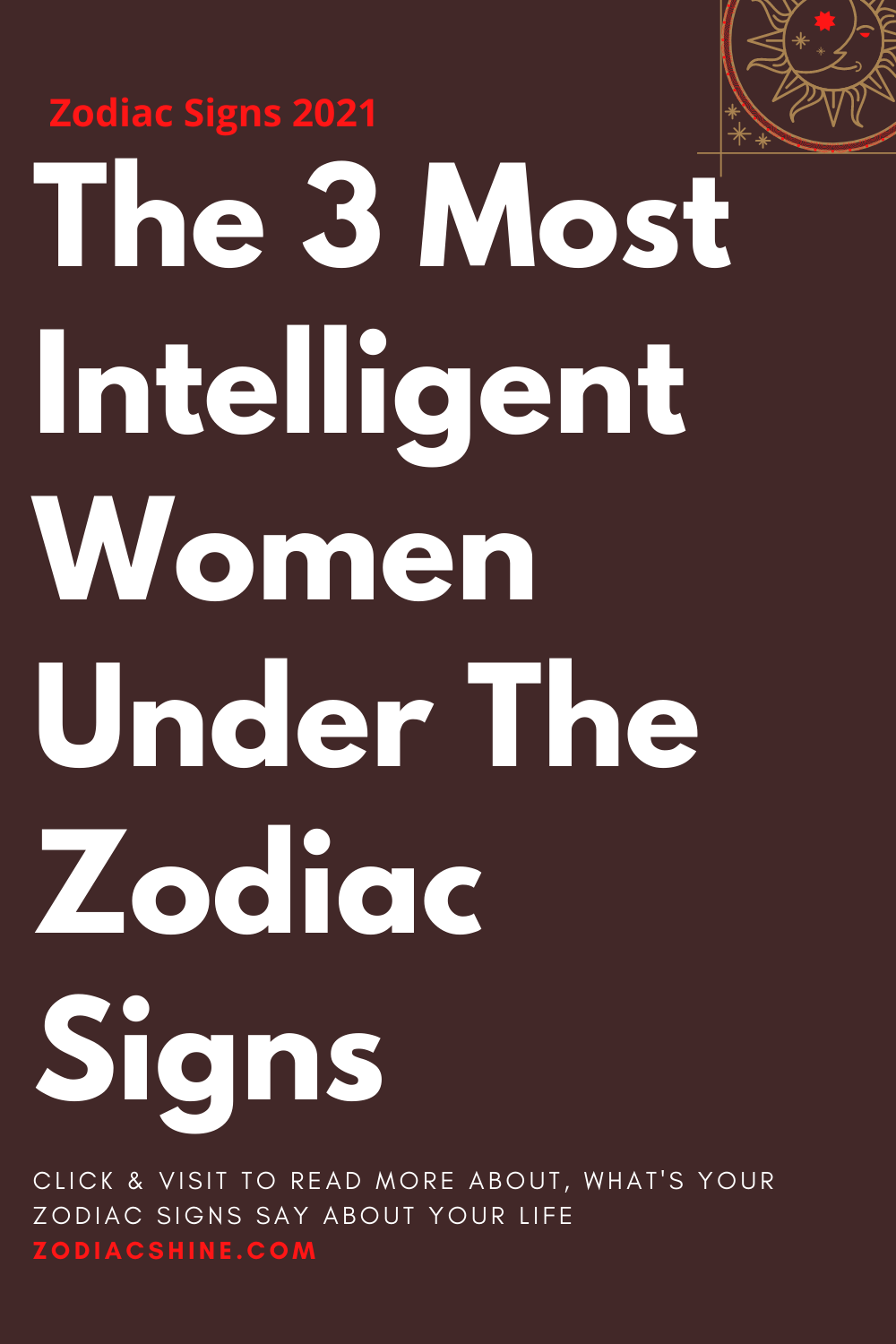 The 3 Most Intelligent Women Under The Zodiac Signs
