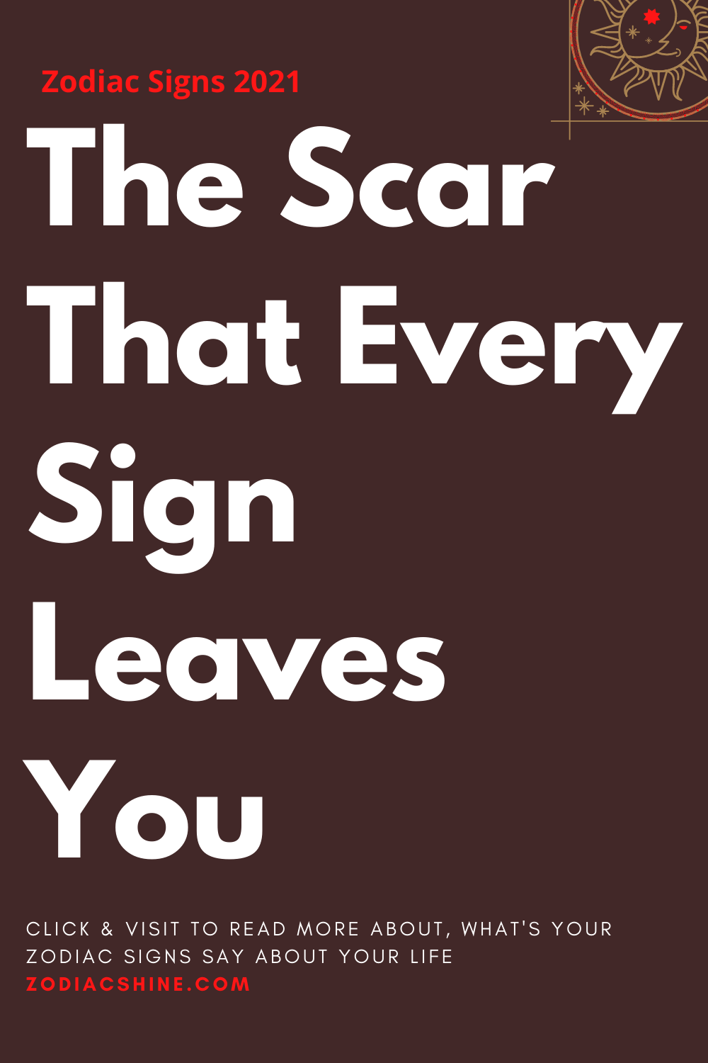 The Scar That Every Sign Leaves You