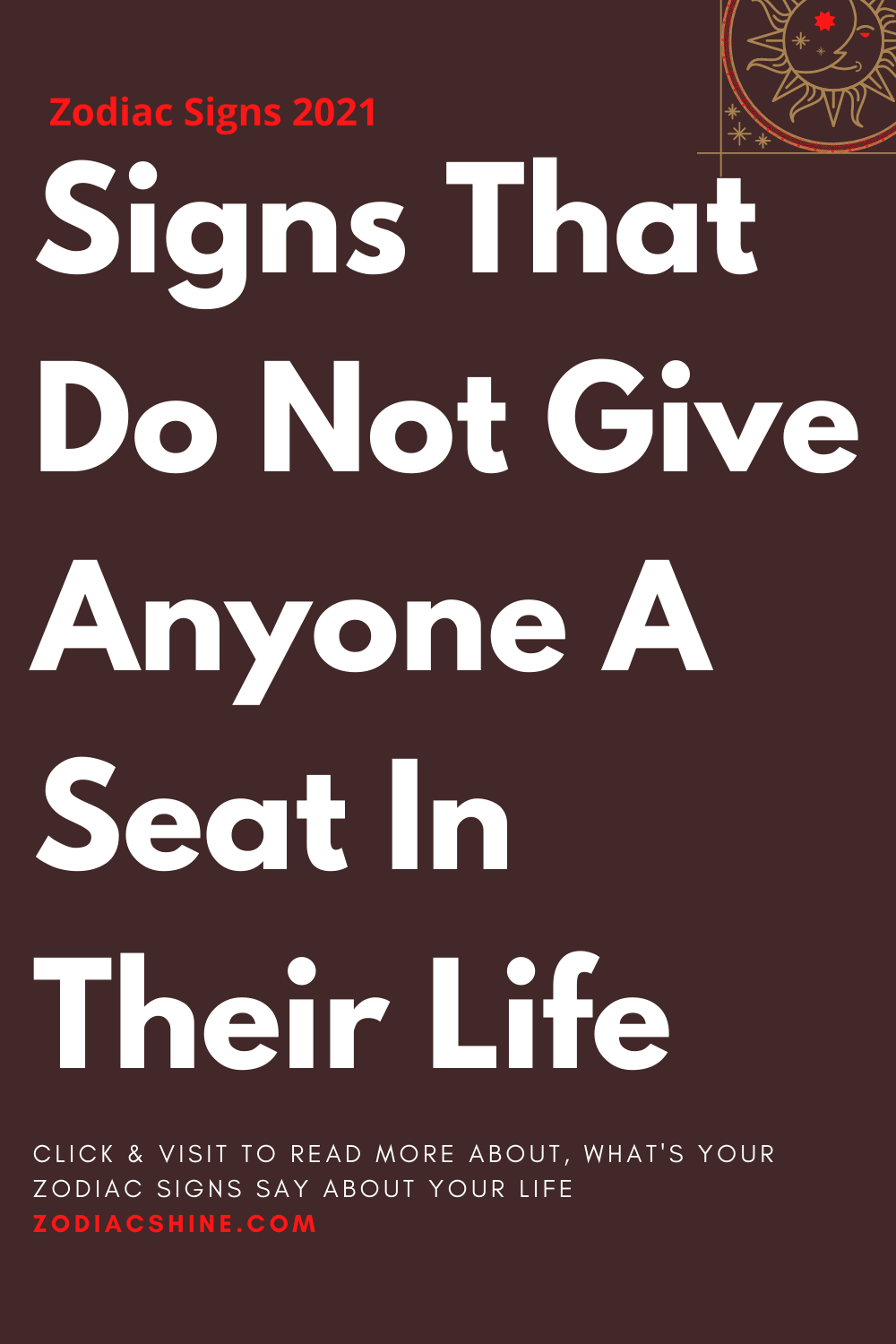 Signs That Do Not Give Anyone A Seat In Their Life