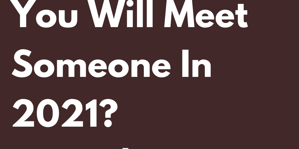 What Are The Chances That You Will Meet Someone In 2021? According To The Zodiac Sign