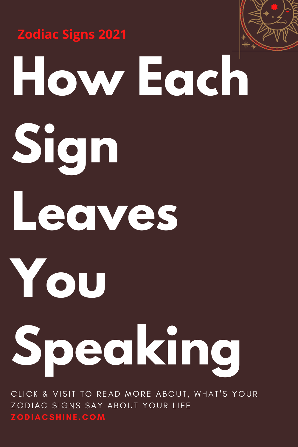 How Each Sign Leaves You Speaking
