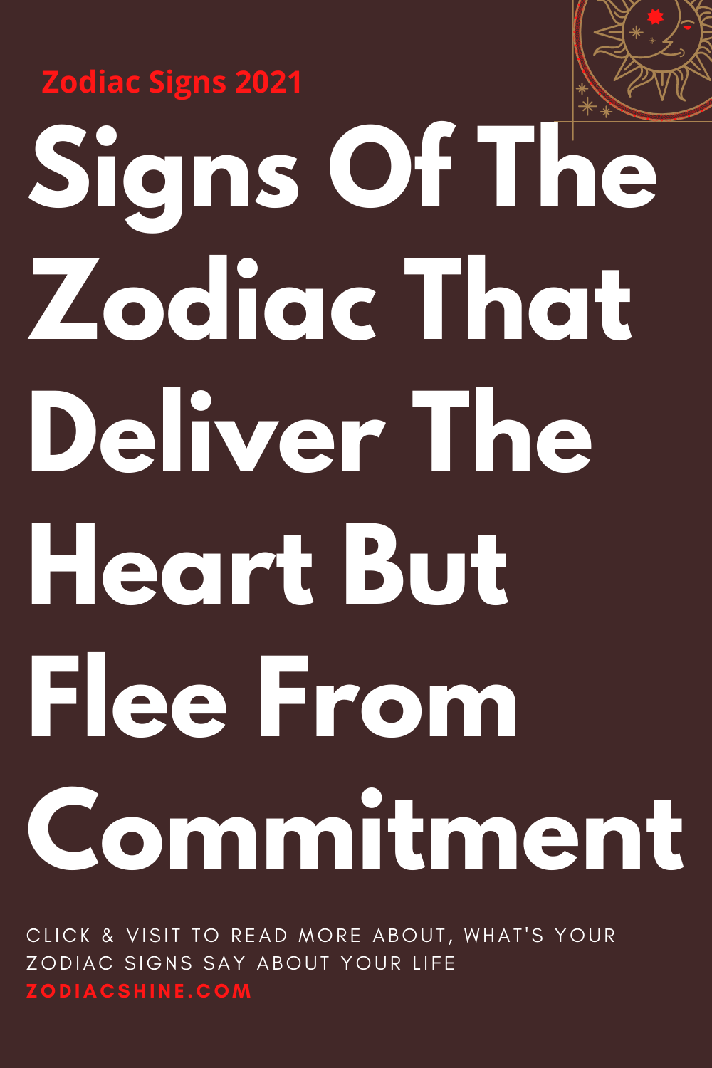 Signs Of The Zodiac That Deliver The Heart But Flee From Commitment