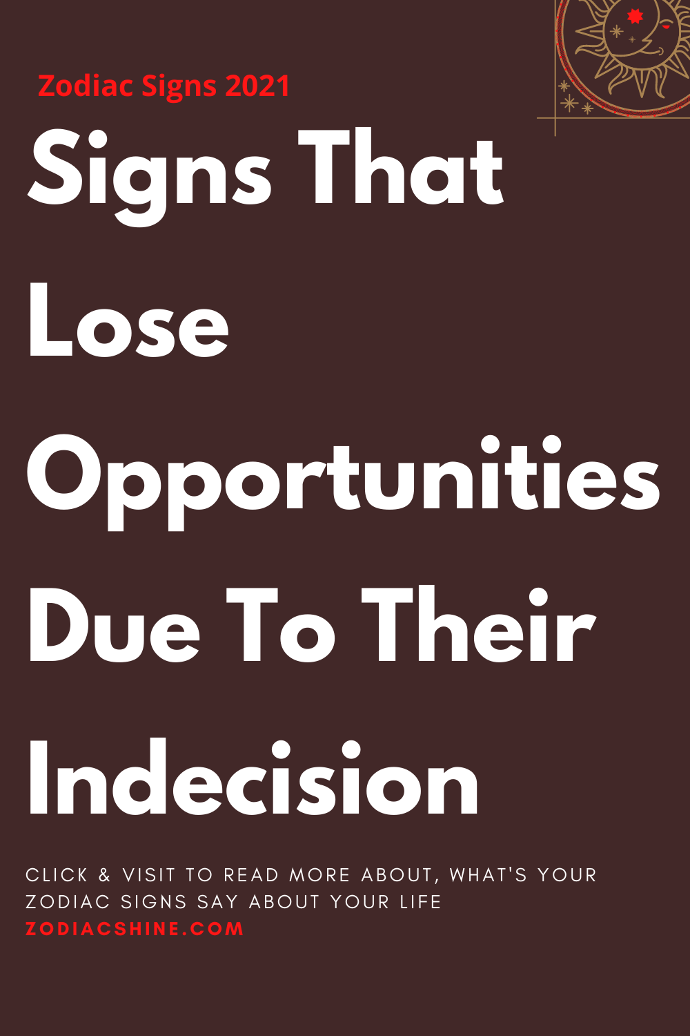 Signs That Lose Opportunities Due To Their Indecision