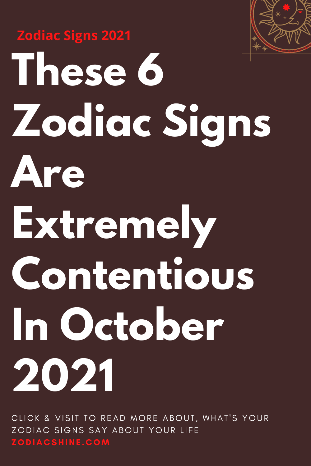 These 6 Zodiac Signs Are Extremely Contentious In October 2021