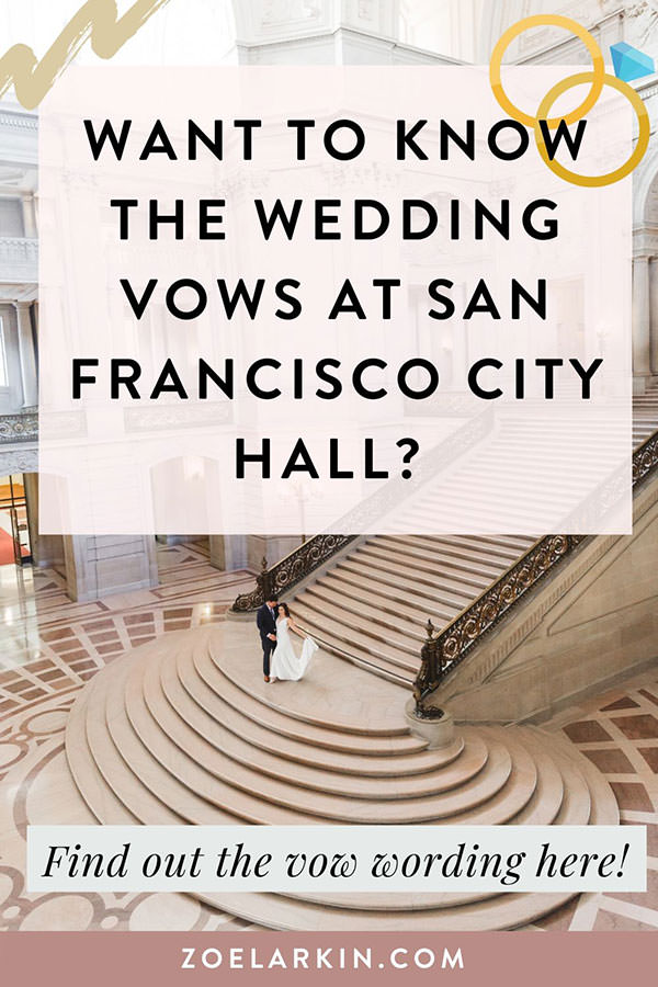 Curious to know the San Francisco City Hall marriage vows? When you have a civil ceremony at San Francisco City Hall, the courthouse only permits the Deputy Marriage Commissioners to recite a wedding vow script, rather than personalized vows. If you want to know what vows you will say at your SF City Hall wedding ceremony, this post has the standard City Hall vows in full so you can prepare for your wedding and know what to expect! #sanfranciscocityhall #cityhallwedding | Zoe Larkin Photography