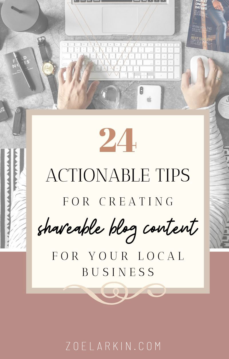 24 actionable tips for creating shareable blog content for your local business | Creating blog content as a local business owner is a valuable skill! Making content that practically shares itself, even more so. Sharing content allows for brand name recognition to continue in your local community and further afield. Great content allows you to demonstrate your value, and sharing adds even more social proof. Get my 24 tips today! #localseo #seo | zoelarkin.com