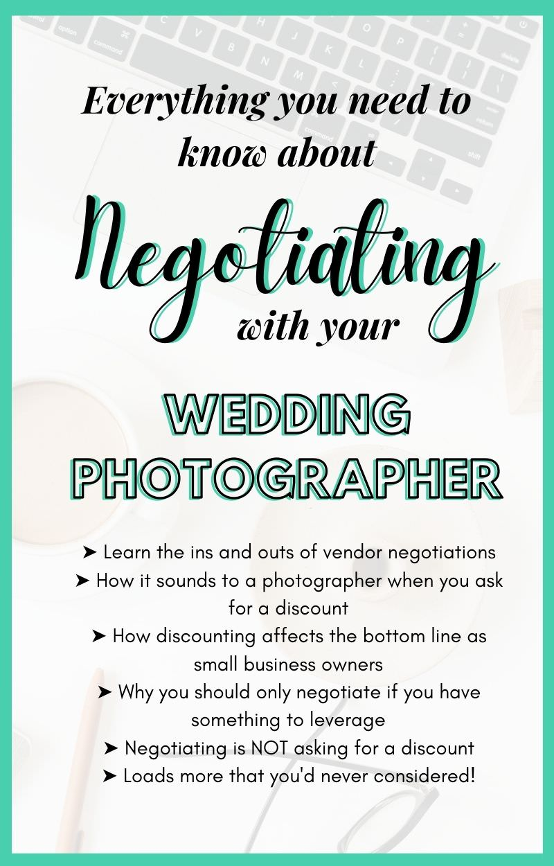 "For successful negotiations with wedding vendors, a little research is necessary. A negotiation is defined as ""a strategic discussion that resolves an issue in a way that both parties find acceptable.""  That's right - there is some strategy involved. If you put yourself in your wedding photographer's shoes, you may find creative ideas that make their end of the deal pretty sweet, too. Less asking for a discount - more of a compromise all round! 