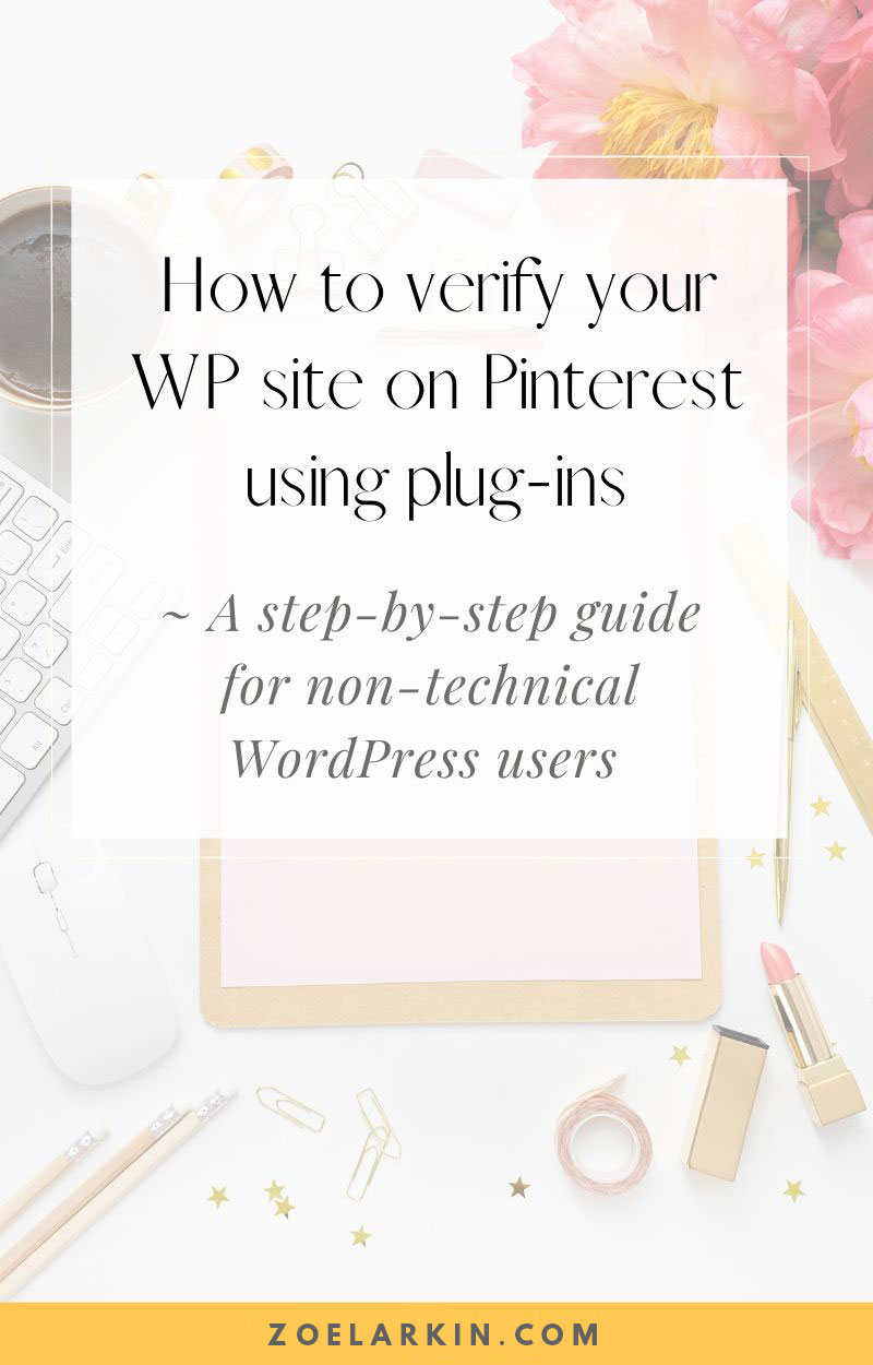 Claiming your website on Pinterest is easy even if you have no technical or coding knowledge of your WordPress website! My guide to claiming your website the pain-free way takes you through which WordPress plugins you should use to take the friction out of figuring out meta tags when you are ready to claim your website for your Pinterest business account. No coding knowledge? Don't know how to access your website's header code? No worries! Happy pinning! | zoelarkin.com